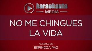 Karaokanta - Espinoza Paz - No me chingues la vida