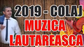 MUZICA LAUTAREASCA 2019 COLAJ MUZICA DE PAHAR SI ASCULTARE DE DOR SI SUFLET AMAR