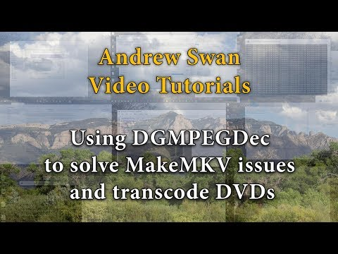 Using DGMPEGDec to solve MakeMKV issues and transcode DVDs