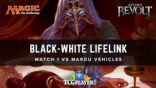 [MTG] Black-White Lifelink | Match 1 VS Mardu Vehicles