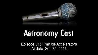 Astronomy Cast Ep. 315: Particle Accelerators