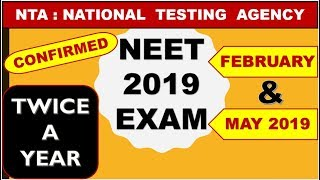 NEET TWICE A YEAR ( FEBRUARY & MAY ' 2019 ) : NATIONAL TESTING AGENCY ( NTA )