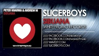 Peter Kharma & Andrew M - Sibuana ( Slicerboys Mix )
