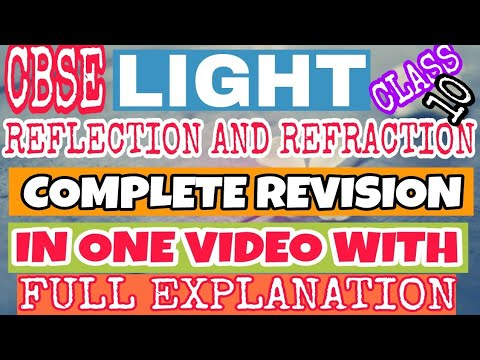 CBSE BOARD EXAM CLASS 10 STUDENTS MUST WATCH LIGHT:- REFLECTION AND REFRACTION COMPLETE IN 1 VIDEO