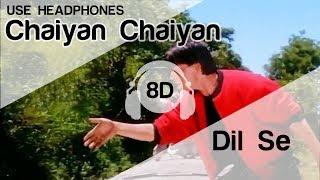 Chaiyya Chaiyya 8D Audio Song - Dil Se (A R Rahman | Shahrukh Khan | Sukhwinder Singh)