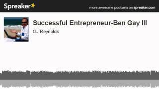 Successful Entrepreneur-Ben Gay III (made with Spreaker)