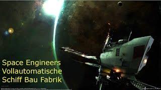 Space Engineers Vollautomatische Schiffswerft Schiff Bau Fabrik Tutorial Deutsch German