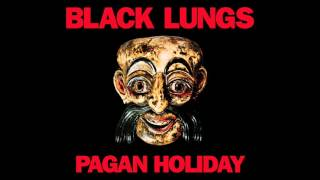 Black Lungs - Pagan Holiday (Official Audio)