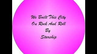 We Built This City on Rock and Roll by Starship