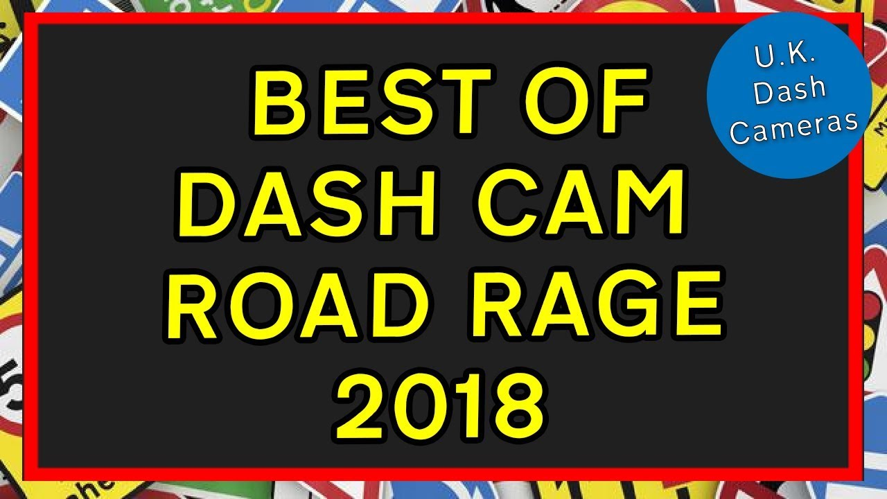 Best of Dashcam Road Rage 2018 - U.K. Dash Cameras Special