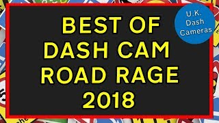 Best of Dashcam Road Rage 2018 - U.K. Dash Cameras Special