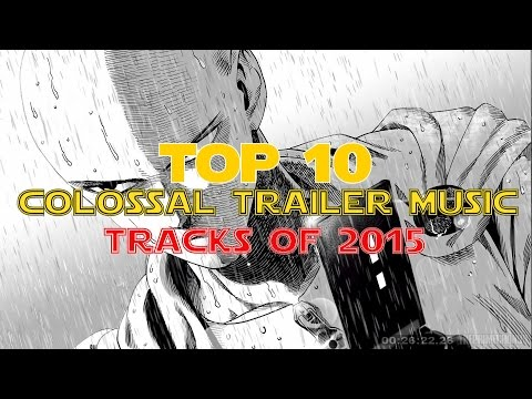 Top 10 Colossal Trailer Music Tracks of 2015 | Best Epic Music