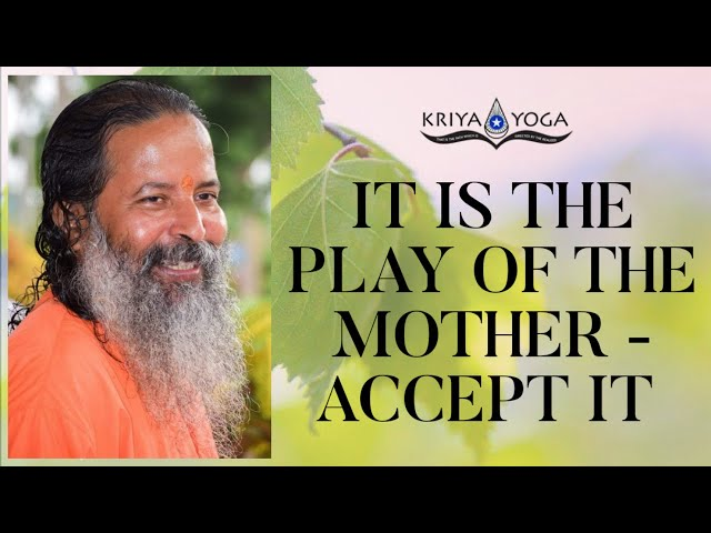 It Is the Play of the Mother - Accept It