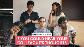 FilterCopy | If You Could Hear Your Colleague's Thoughts | Ft. Nitya Mathur and Rutwik Deshpande