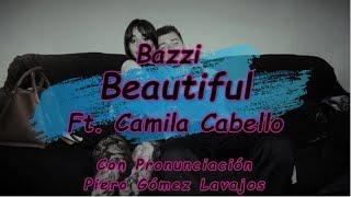 Bazzi - Beautiful feat. Camila Cabello con Pronunciación Video