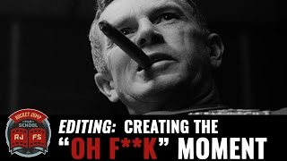 "Editing: Creating the ""OH F**K"" Moment"