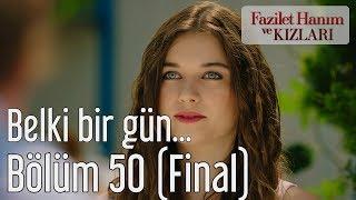 Fazilet Hanım ve Kızları 50. Bölüm (Final) - Belki Bir Gün...