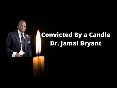 The Sermon- Convicted By a Candle! Dr. Jamal Bryant