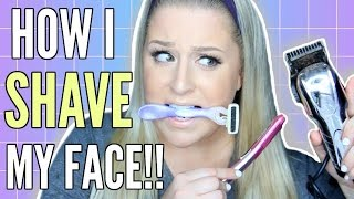HOW TO SHAVE YOUR FACE FOR BEGINNERS | How I Shave My Face FOR WOMEN!!