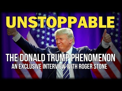 UNSTOPPABLE: THE DONALD TRUMP PHENOMENON - EXCLUSIVE INTERVIEW WITH ROGER STONE