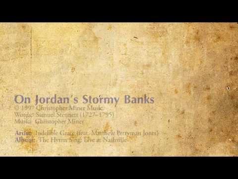 On Jordan's Stormy Banks - Indelible Grace (feat. Matthew Perryman Jones)