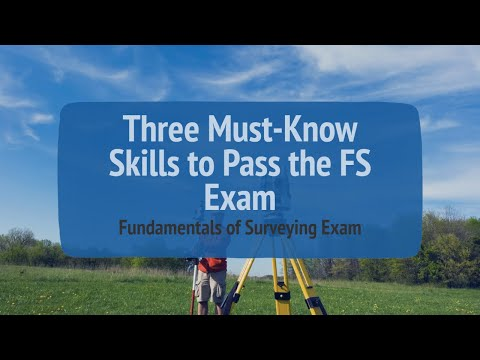 Three Must-Know Skills to Pass the Fundamentals of Surveying (FS) Exam