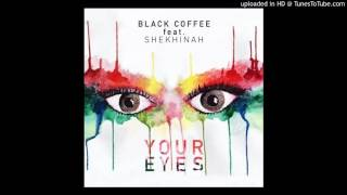 BLACK COFFEE -  Your Eyes feat  Shekhinah