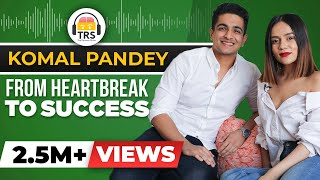 From HEARTBREAK To Success - The Komal Pandey Story | The Ranveer Show