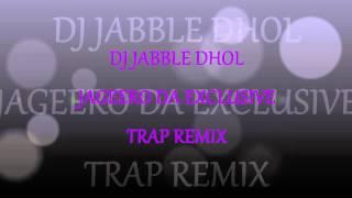 DJ JABBLE DHOL JAGEERO DA EXCLUSIVE TRAP REMIX