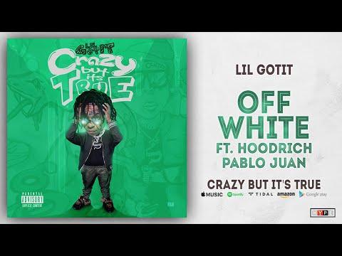 Lil Gotit - Off White Ft. Hoodrich Pablo Juan (Crazy But It's True) Mp3