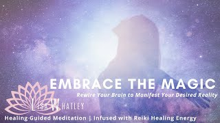 Embrace the Magic of Life: Reiki for Miracles & Blessings Guided Meditation | Positive Affirmations