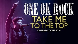 "Video ONE OK ROCK - ""Take Me To The Top"" LIVE! Outbreak Tour 2016 download MP3, 3GP, MP4, WEBM, AVI, FLV Agustus 2017"
