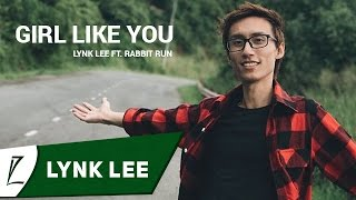 Lynk Lee - Girl like you ft. Rabbit Run (Video Lyrics)