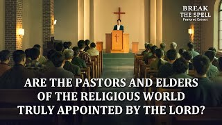 Movie Clip (5) - Are the Pastors and Elders of the Religious World Truly Appointed by the Lord?