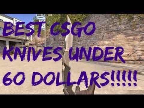 BEST CSGO KNIVES FOR UNDER 60 DOLLARS!!!