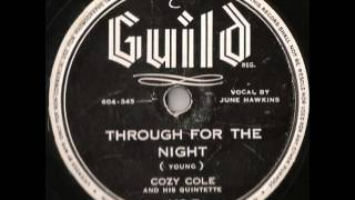 """Through For The Night"" - Cozy Cole & His Quintette [w/June Hawkins On Vocal] (1944 Guild)"