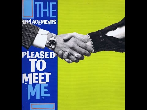The Replacements - Pleased To Meet Me (Full Album)