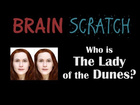 BrainScratch: Who is the Lady of the Dunes?