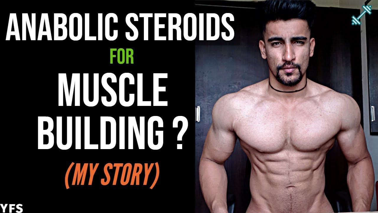 Am I Taking Anabolic Steroids For Muscle Building My Story Youtube