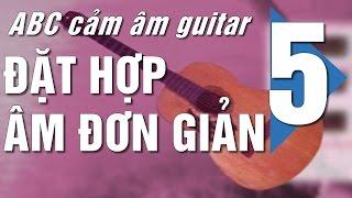 Cảm âm Guitar ABC -P5- Ba hợp âm - nhiều bài hát
