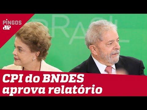 CPI do BNDES aprova relatório que rejeita indiciamento de Dilma e Lula