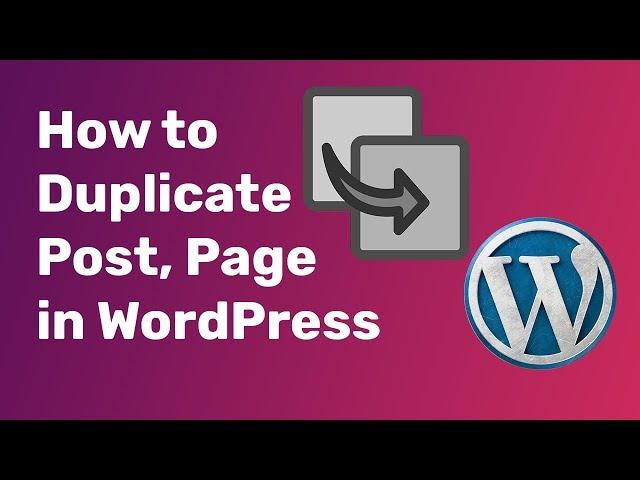 WordPress Duplicate Post Plugin Tutorial – How to Duplicate Post, Page in WordPress