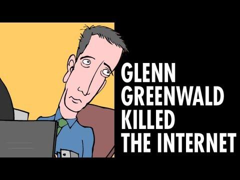 Glenn Grenwald Killed the Internet