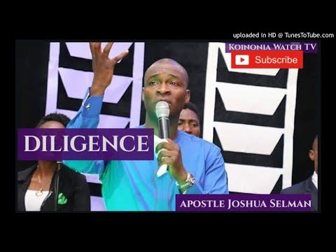 (POWERFUL MESSAGE!) DILIGENCE - Apostle Joshua Selman with Koinonia