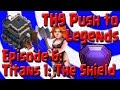 TH9 Push to Legends League - Episode 6 - Titans 1 / 7 Day Shield - Clash of Clans