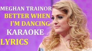 MEGHAN TRAINOR - BETTER WHEN I'M DANCING KARAOKE COVER LYRICS