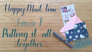 Happy Mail Time | Episode 7 | Putting It All Together [GIVEAWAY CLOSED]