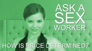 Ask a Sex Worker - How is Price Determined