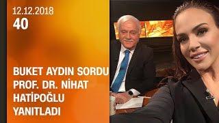 Buket Aydın 40'ta sordu, Prof. Dr. Nihat Hatipoğlu yanıtladı - 12.12.2018 Çarşamba