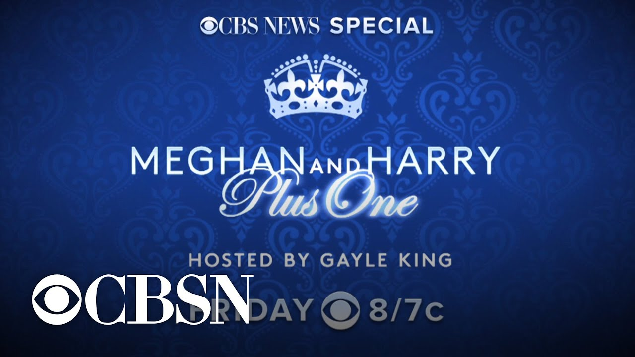 Cbs News Special Meghan And Harry Plus One Airs Friday At 8 7c On Cbs